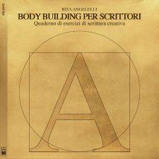 Body building per scrittori – Quaderno di esercizi di scrittura creativa