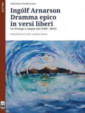 Ingólf Arnarson – Dramma epico in versi liberi Un Prologo e cinque atti (1990 – 2016)